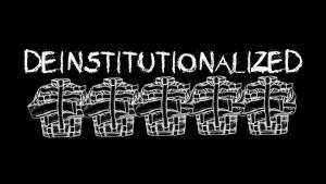 deinstituionalized
